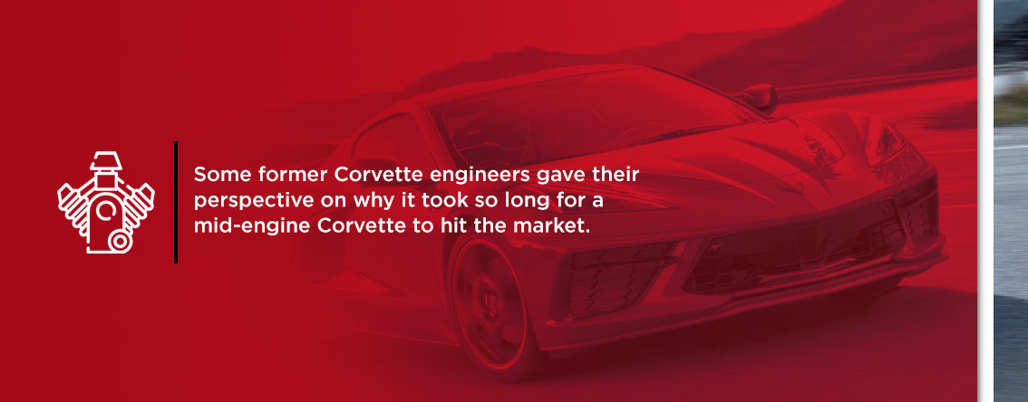 Former Corvette engineers gave their perspective on why it took so long for the Corvette to go mid-engine