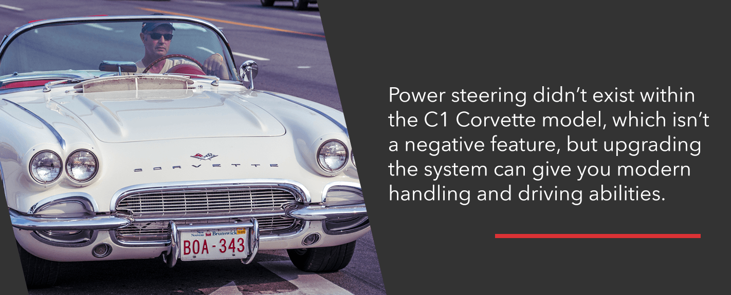 Power steering didn't exist within the c1 corvette
