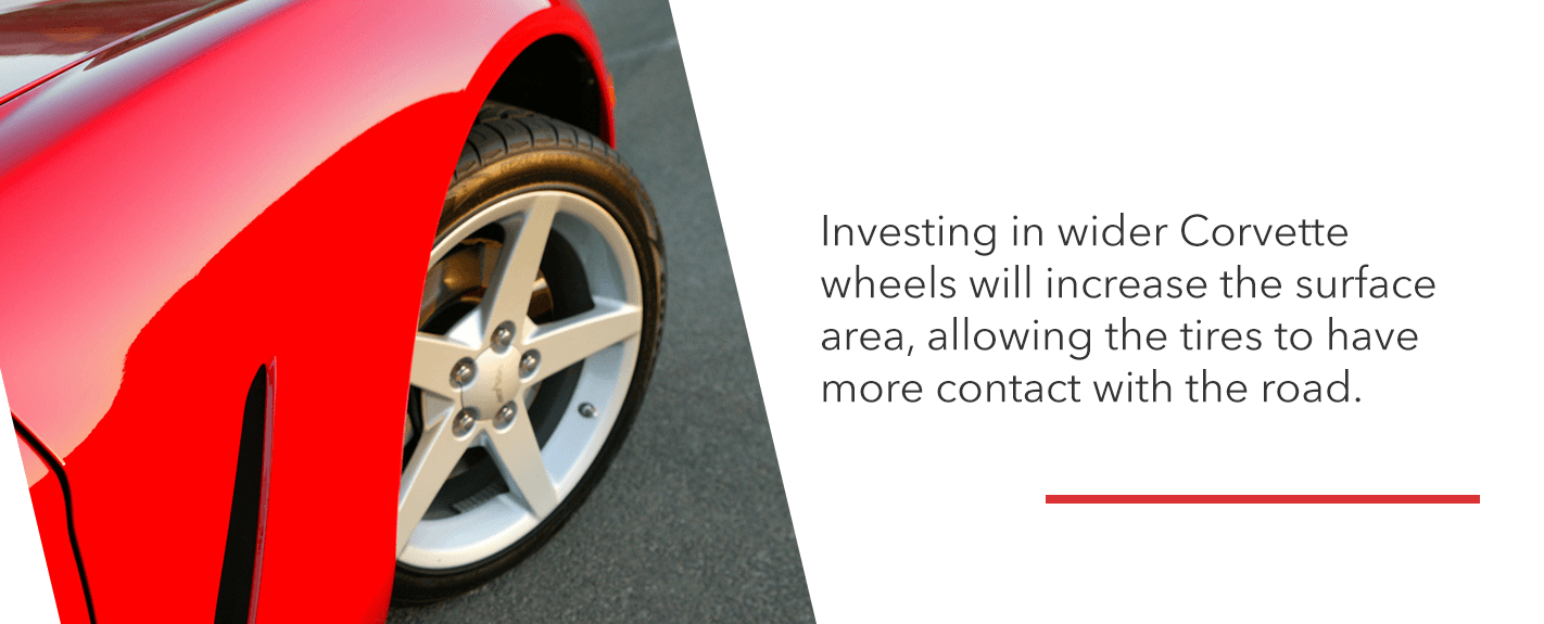 Investing in wider corvette wheels will increase the surface area